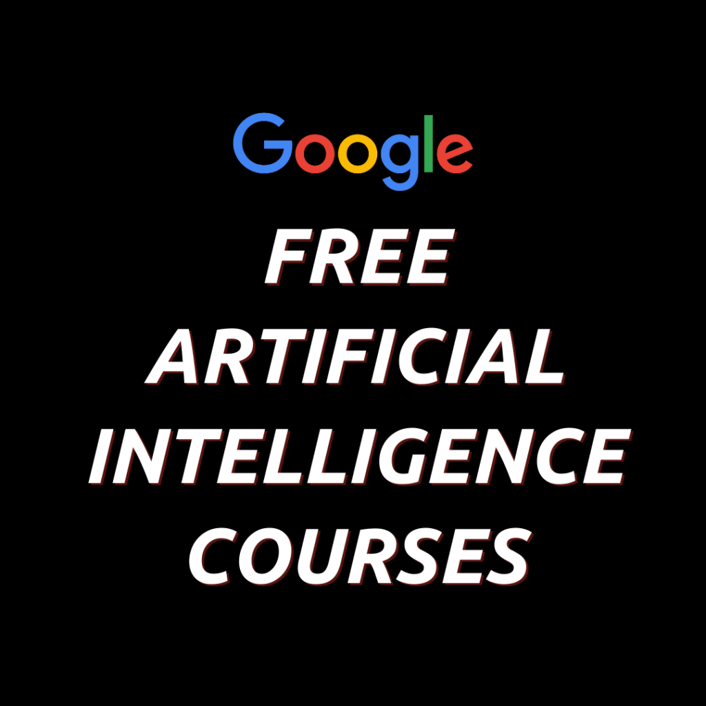 Free Artificial Intelligence Courses by Google