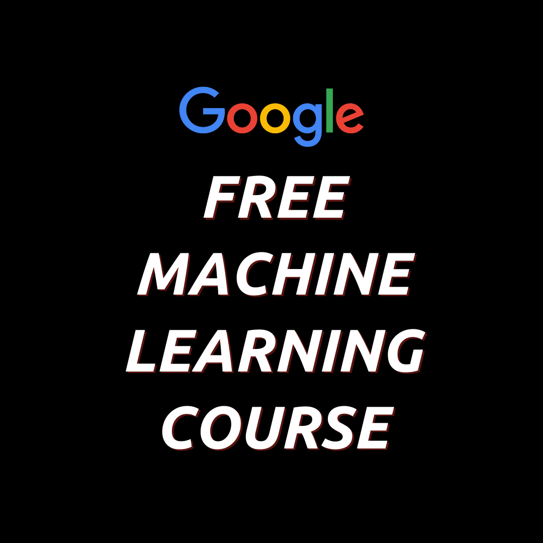 Free Machine Learning Courses by Google